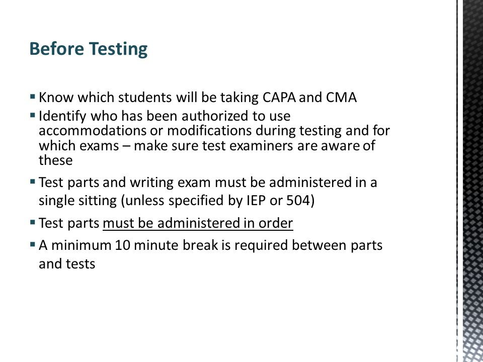 Before Testing Know which students will be taking CAPA and CMA