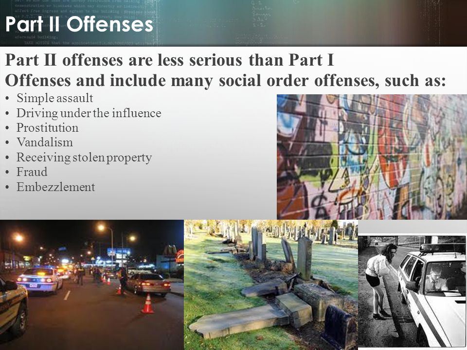 Part II Offenses Part II offenses are less serious than Part I