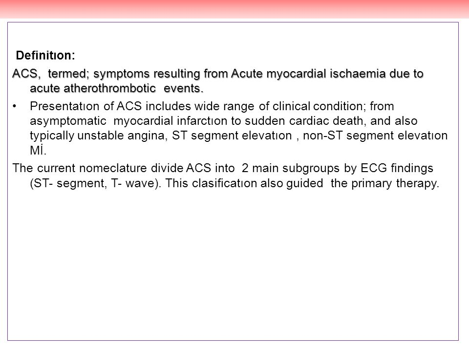 Definitıon: ACS, termed; symptoms resulting from Acute myocardial ischaemia due to acute atherothrombotic events.