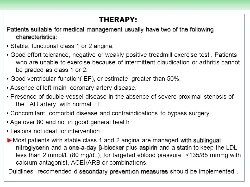 THERAPY: Patients suitable for medical management usually have two of the following characteristics: