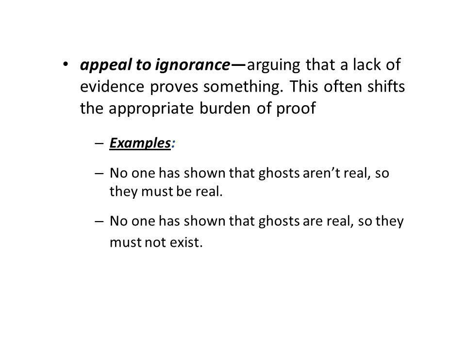 appeal to ignorance—arguing that a lack of evidence proves something