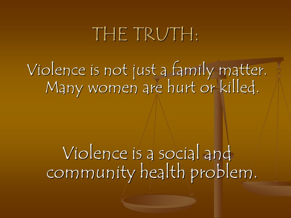 THE TRUTH: Violence is a social and community health problem.