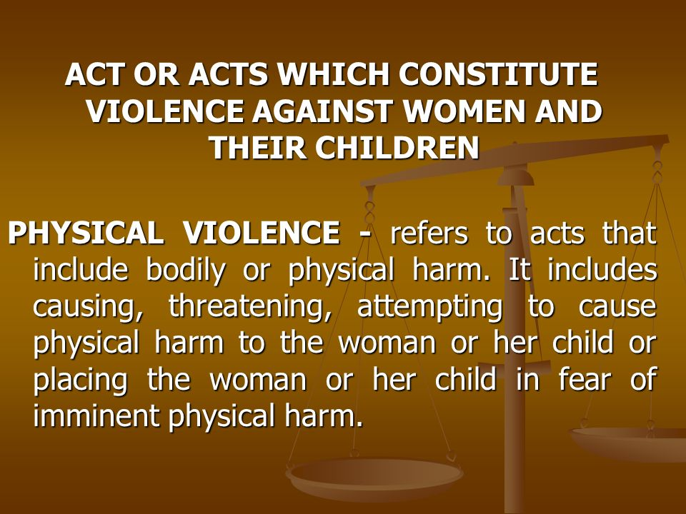 ACT OR ACTS WHICH CONSTITUTE VIOLENCE AGAINST WOMEN AND THEIR CHILDREN