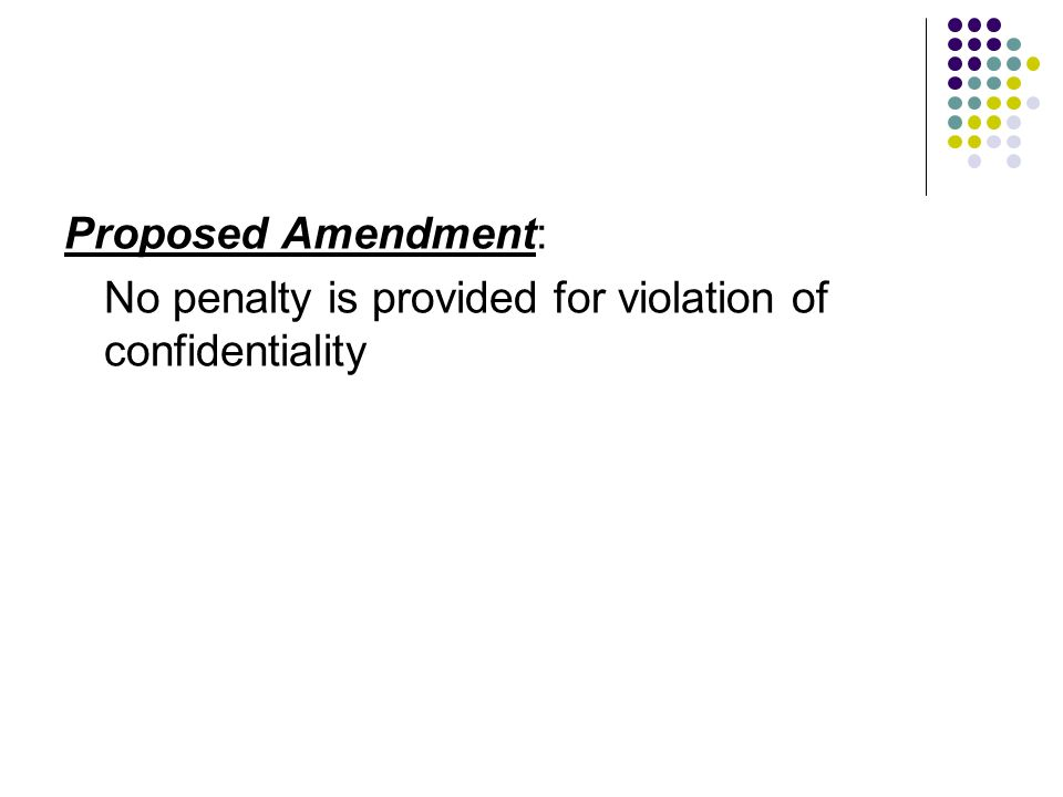 Proposed Amendment: No penalty is provided for violation of confidentiality