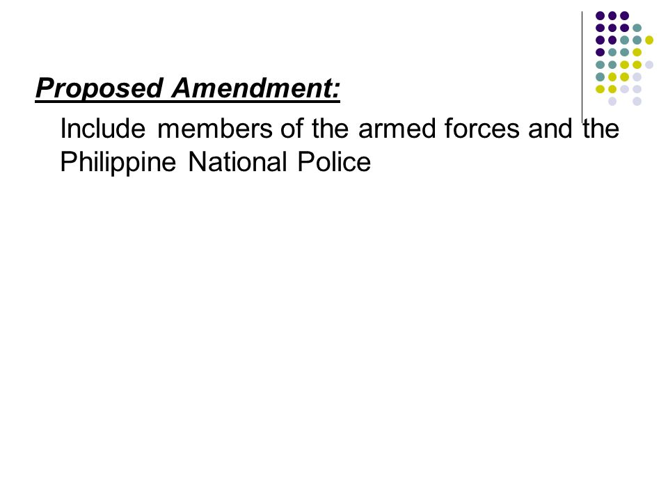 Proposed Amendment: Include members of the armed forces and the Philippine National Police