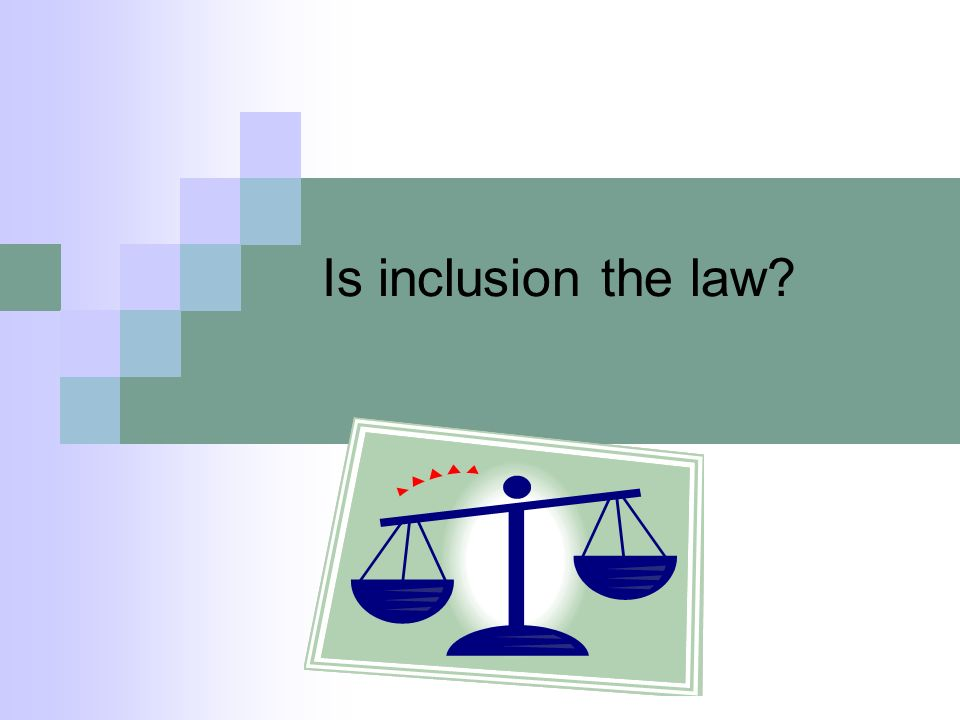 Is inclusion the law Many times inclusion is confused with the law. LRE is the law