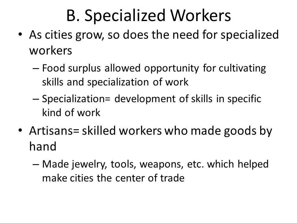 B. Specialized Workers As cities grow, so does the need for specialized workers.