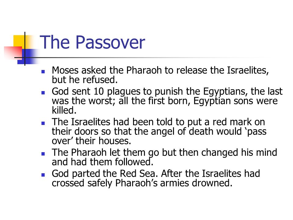 The Passover Moses asked the Pharaoh to release the Israelites, but he refused.