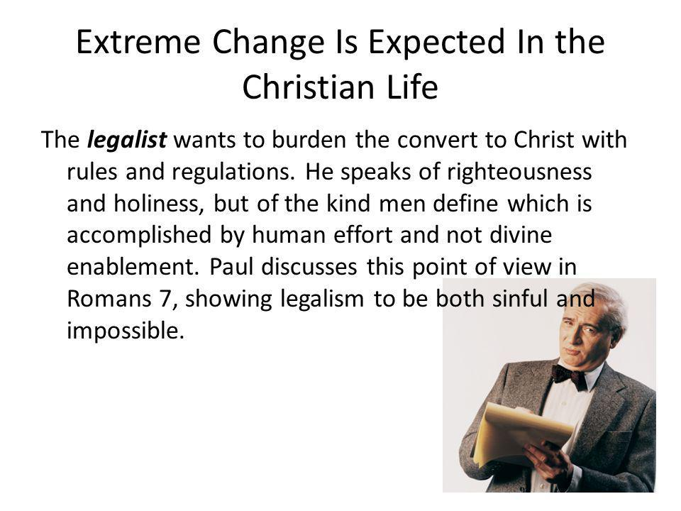 Extreme Change Is Expected In the Christian Life