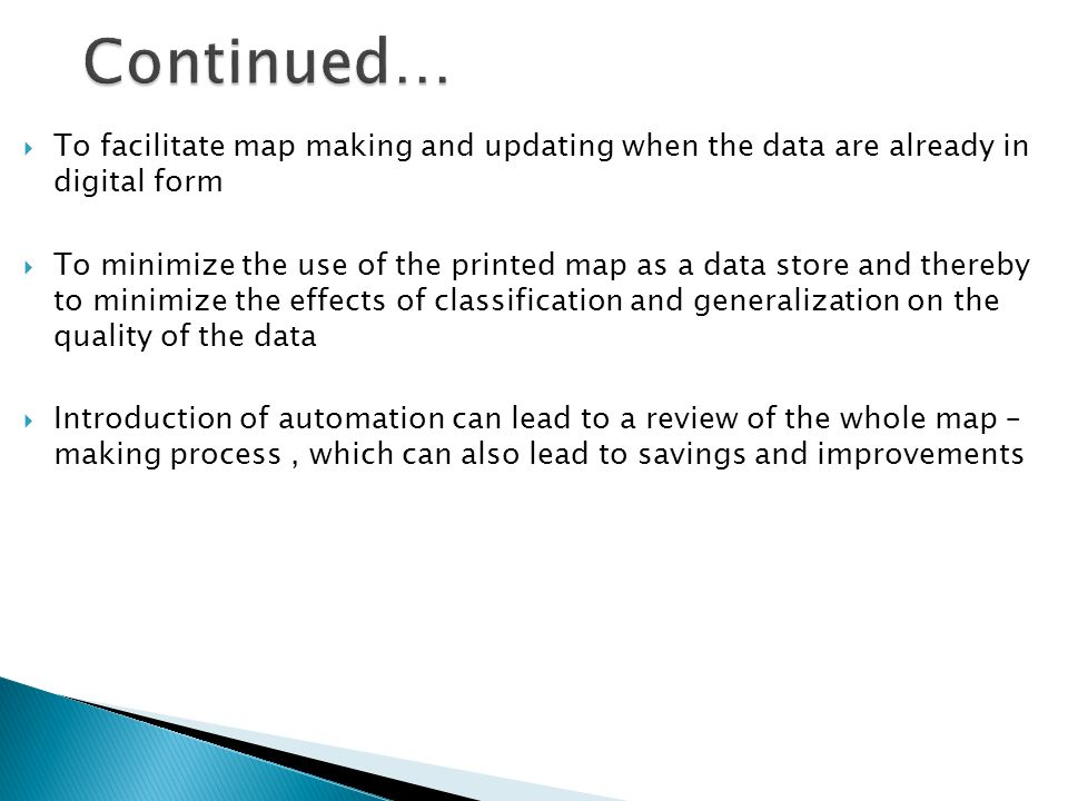 Continued… To facilitate map making and updating when the data are already in digital form.