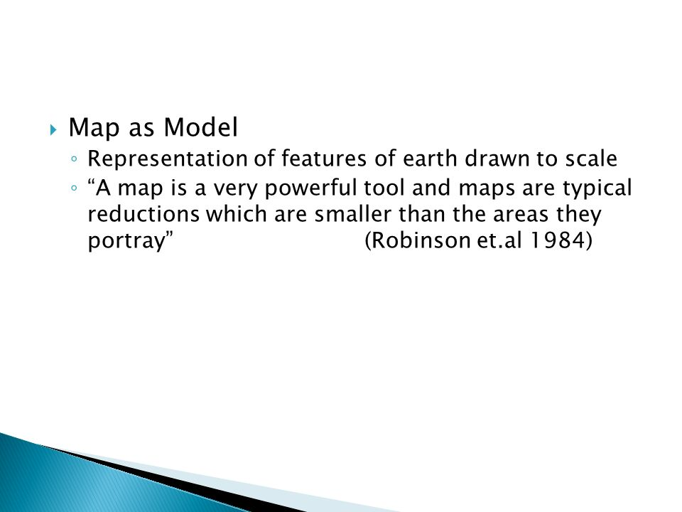 Map as Model Representation of features of earth drawn to scale
