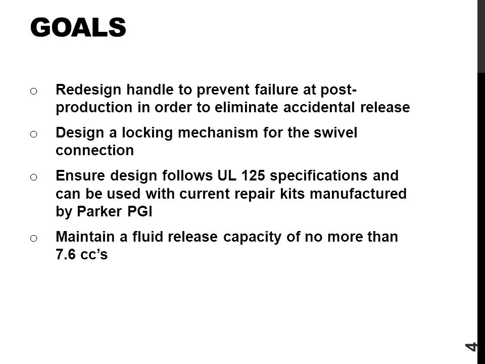 goals Redesign handle to prevent failure at post- production in order to eliminate accidental release.