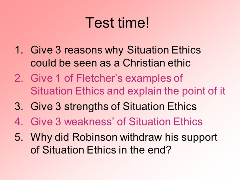 Test time! Give 3 reasons why Situation Ethics could be seen as a Christian ethic.