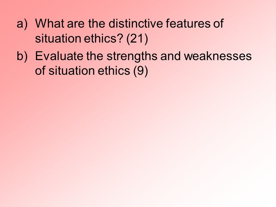 What are the distinctive features of situation ethics (21)