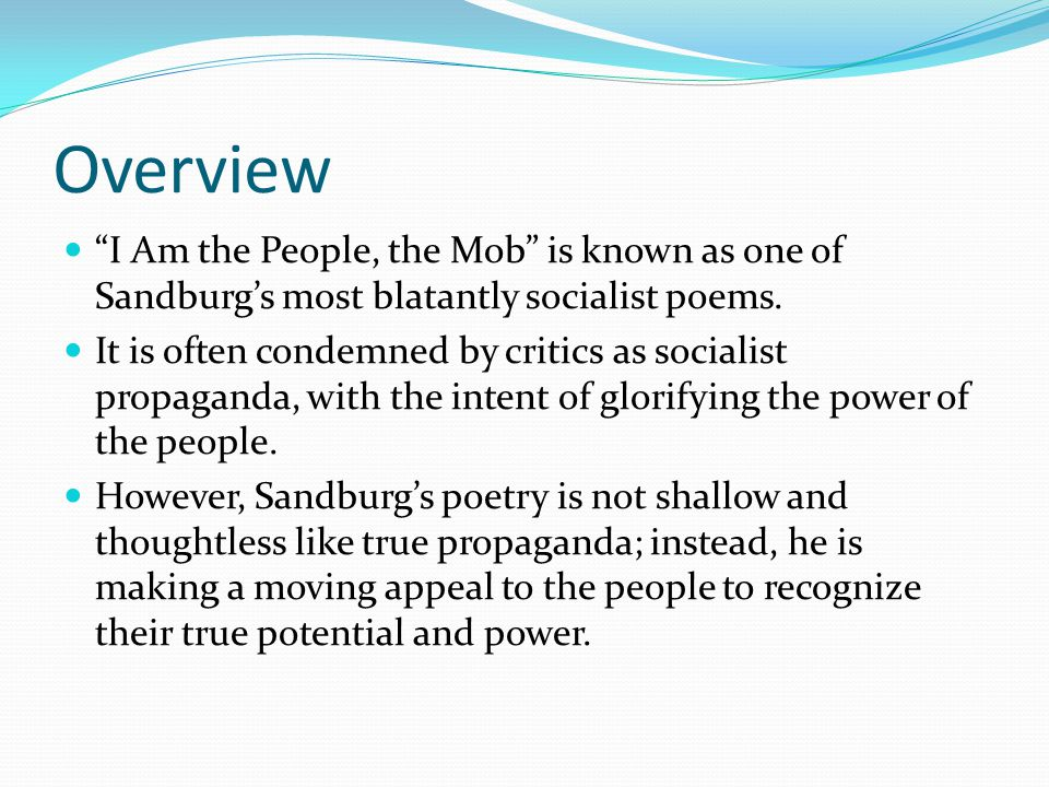 Overview I Am the People, the Mob is known as one of Sandburg's most blatantly socialist poems.