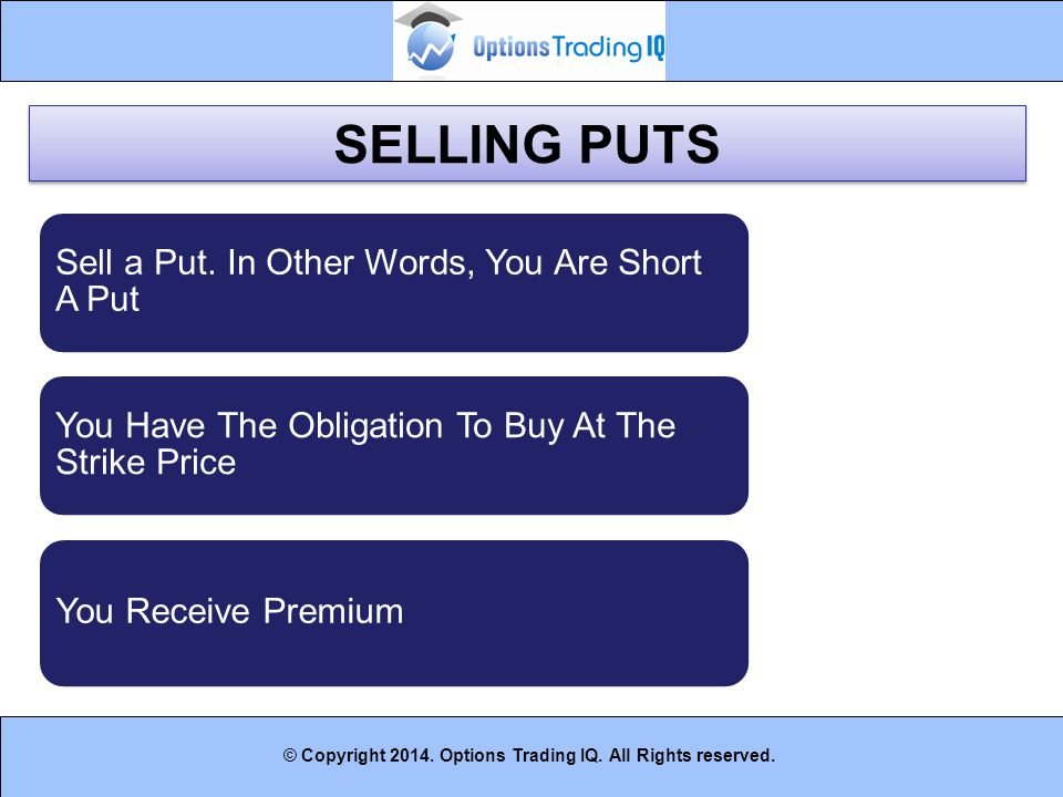 SELLING PUTS Sell a Put. In Other Words, You Are Short A Put
