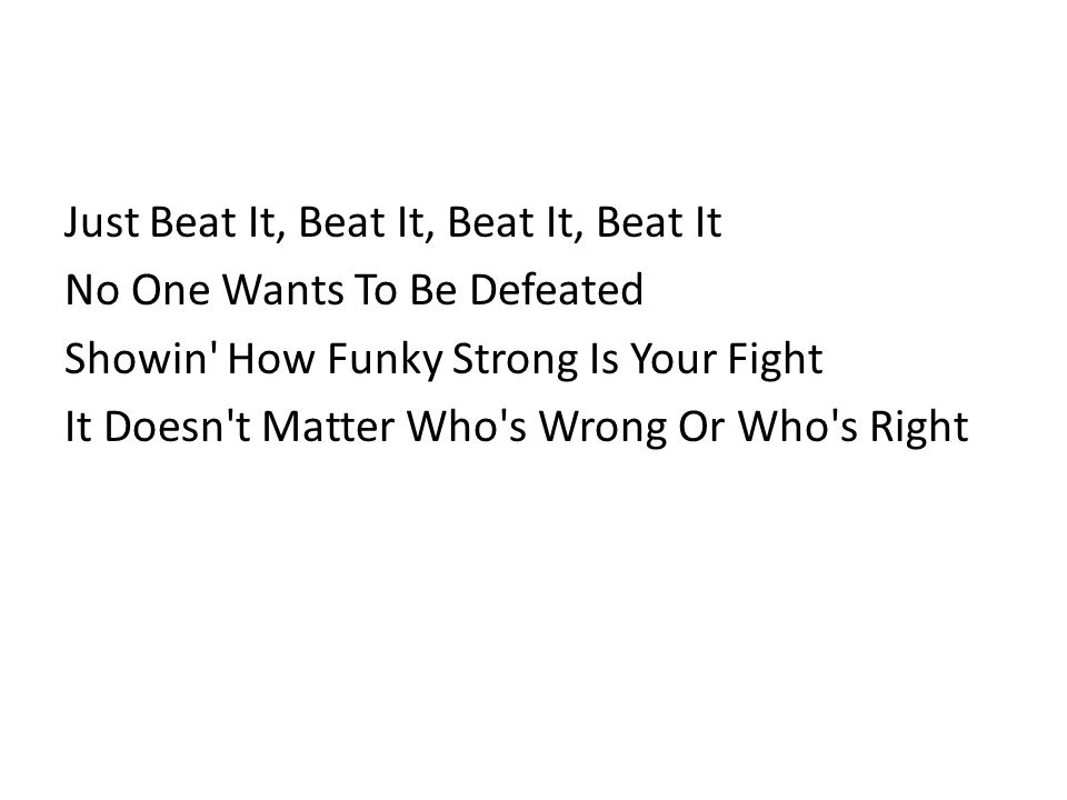 Just Beat It, Beat It, Beat It, Beat It No One Wants To Be Defeated Showin How Funky Strong Is Your Fight It Doesn t Matter Who s Wrong Or Who s Right