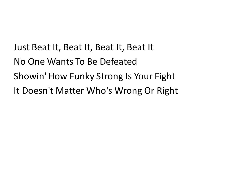 Just Beat It, Beat It, Beat It, Beat It No One Wants To Be Defeated Showin How Funky Strong Is Your Fight It Doesn t Matter Who s Wrong Or Right