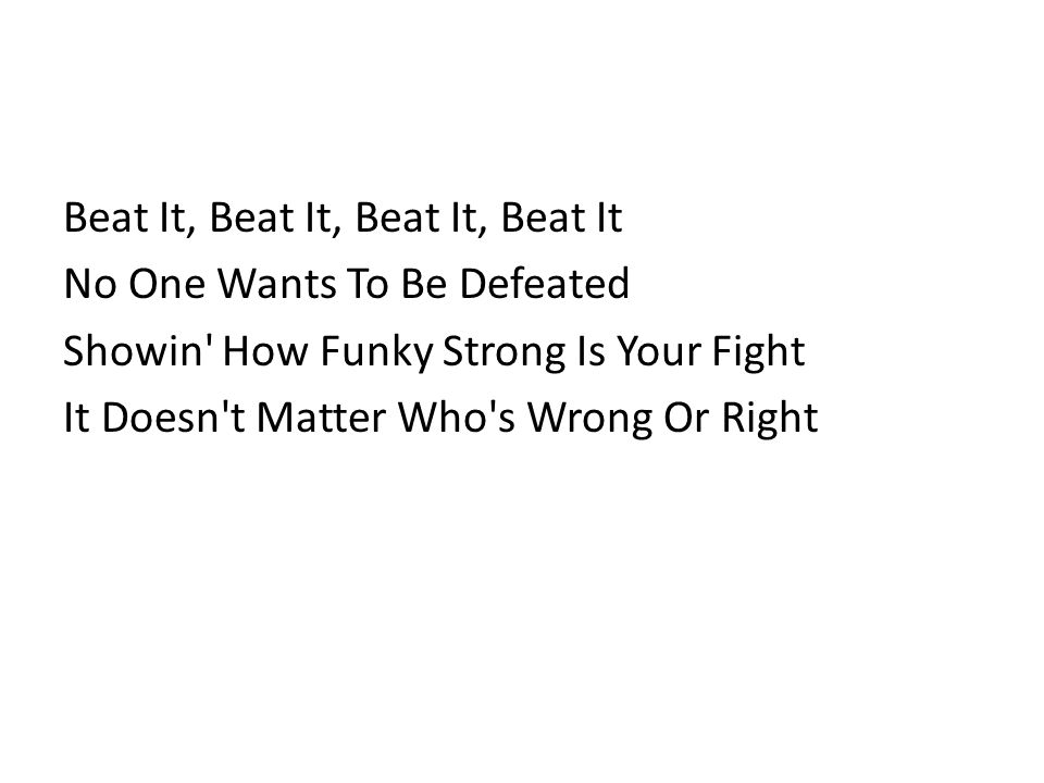 Beat It, Beat It, Beat It, Beat It No One Wants To Be Defeated Showin How Funky Strong Is Your Fight It Doesn t Matter Who s Wrong Or Right