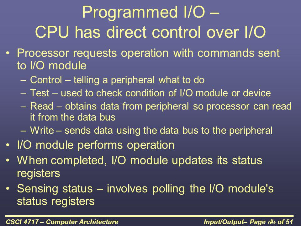 Programmed I/O – CPU has direct control over I/O