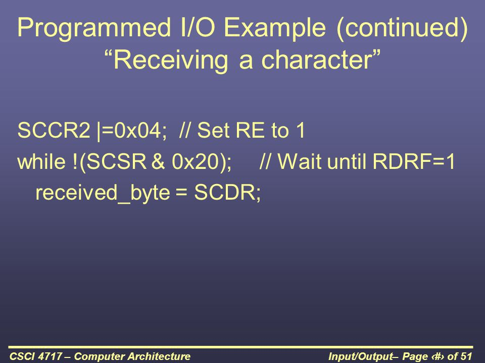Programmed I/O Example (continued) Receiving a character