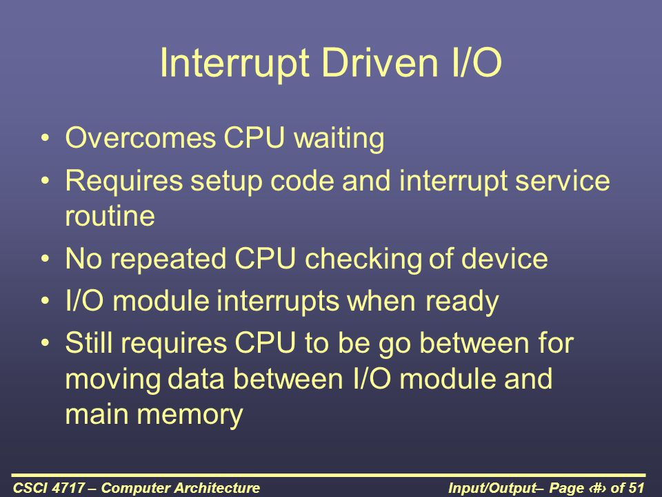 Interrupt Driven I/O Overcomes CPU waiting