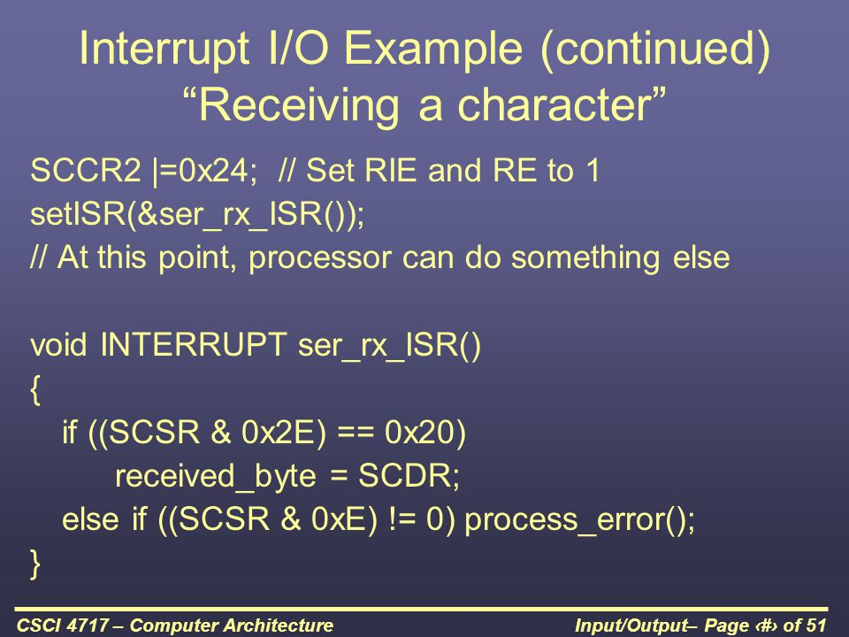 Interrupt I/O Example (continued) Receiving a character