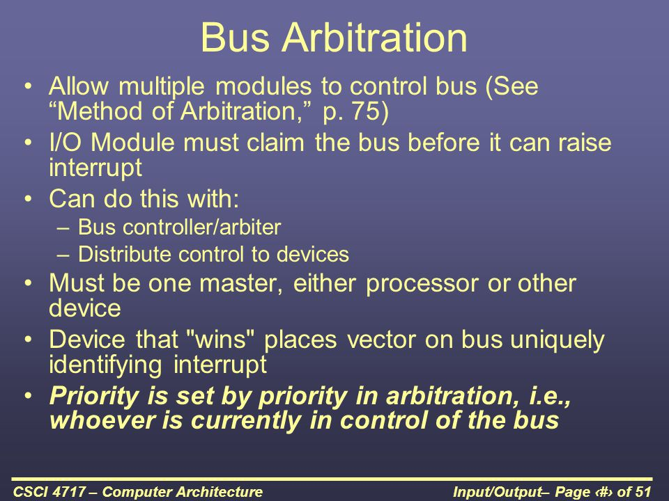 Bus Arbitration Allow multiple modules to control bus (See Method of Arbitration, p. 75)