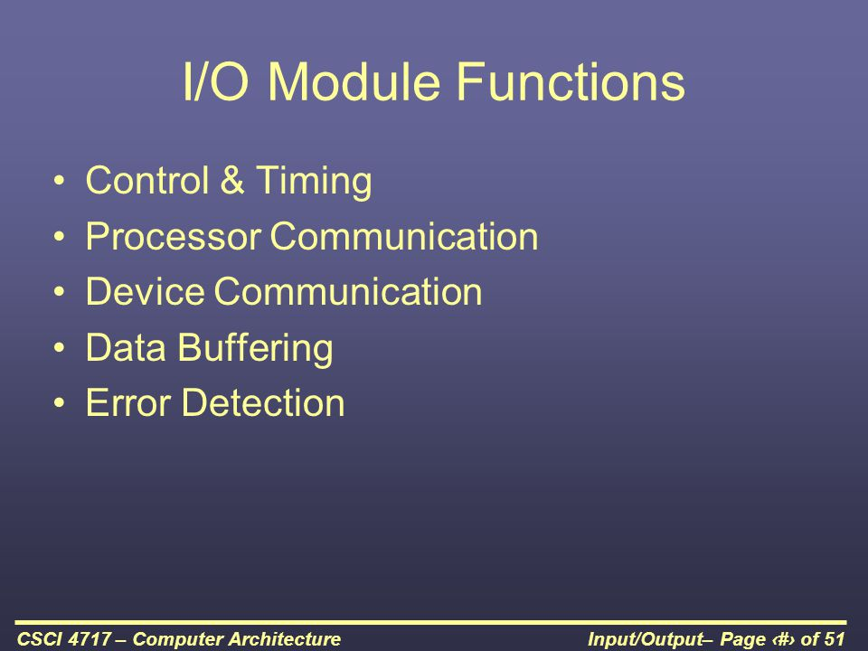 I/O Module Functions Control & Timing Processor Communication