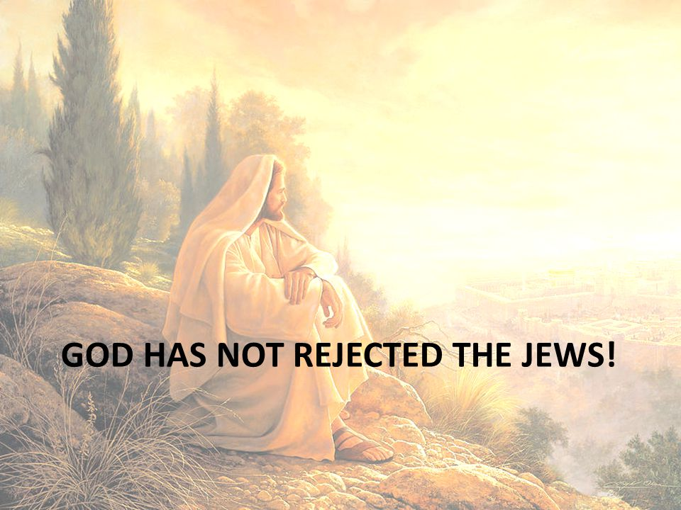 God Has Not rejected the jews!