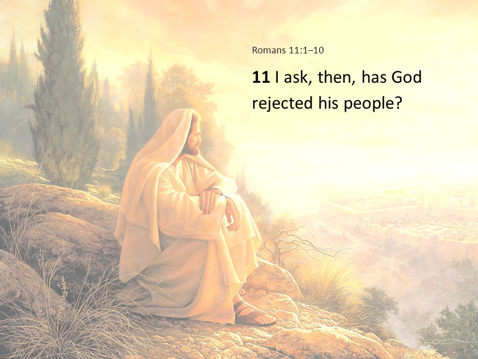 11 I ask, then, has God rejected his people