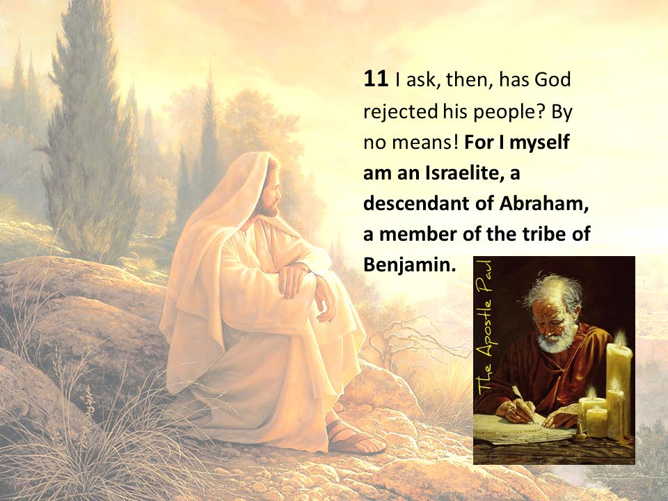 11 I ask, then, has God rejected his people. By no means
