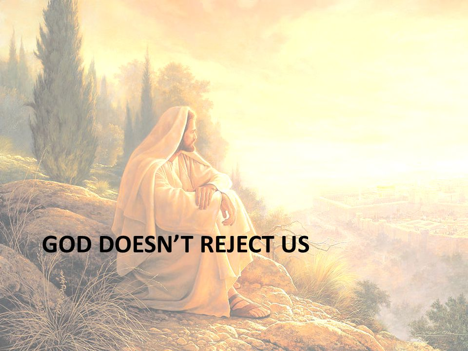 God doesn't reject us