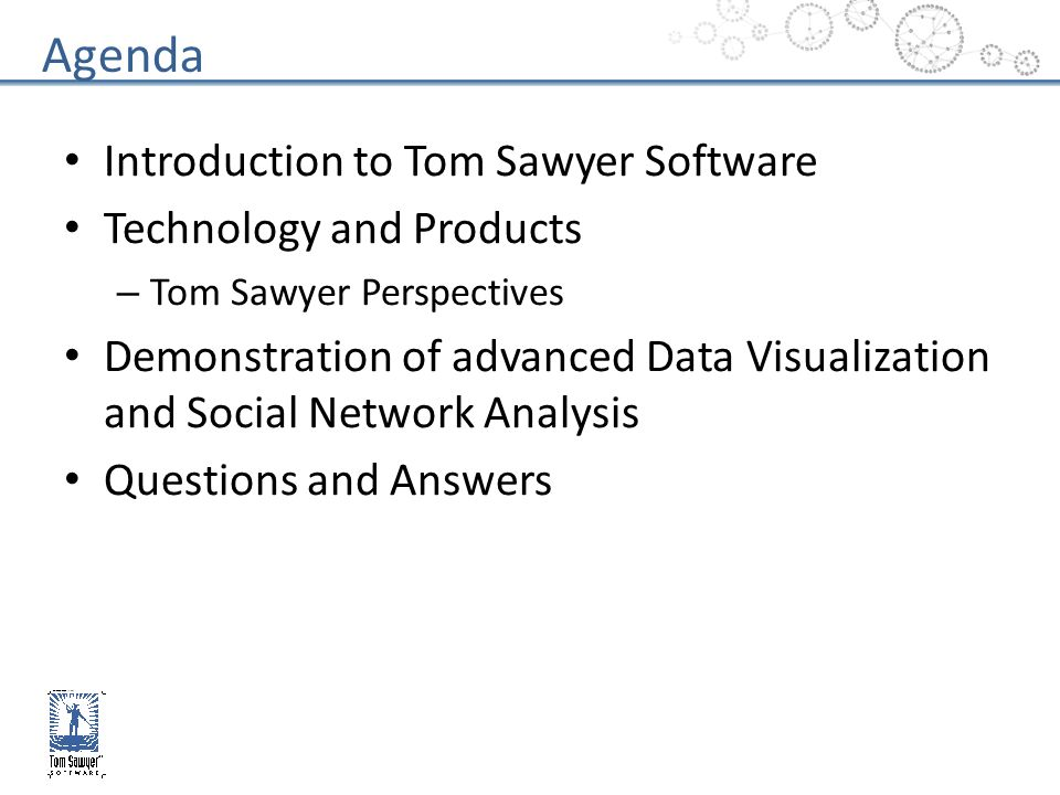 Agenda Introduction to Tom Sawyer Software Technology and Products