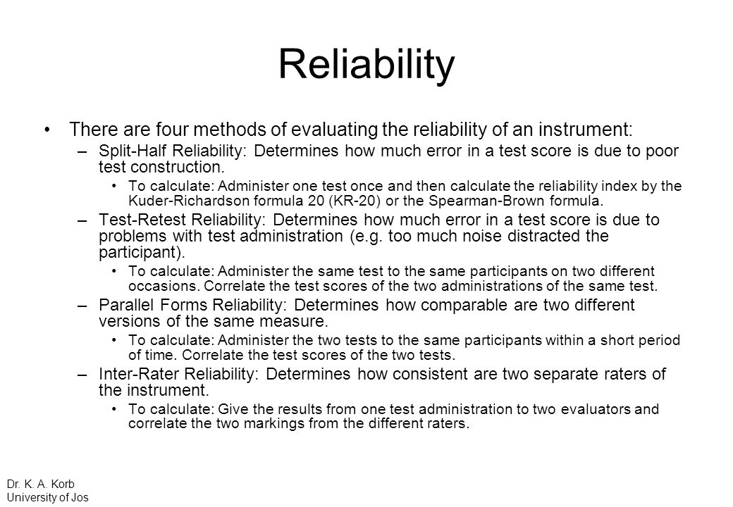 Reliability There are four methods of evaluating the reliability of an instrument: