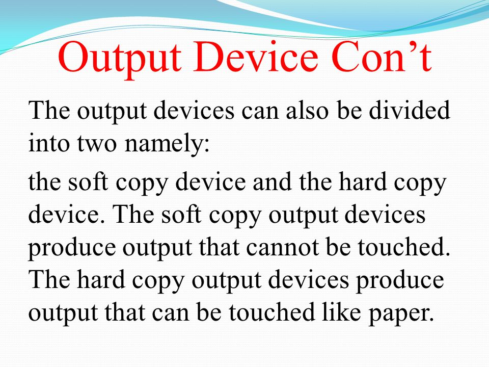 Output Device Con't The output devices can also be divided into two namely: