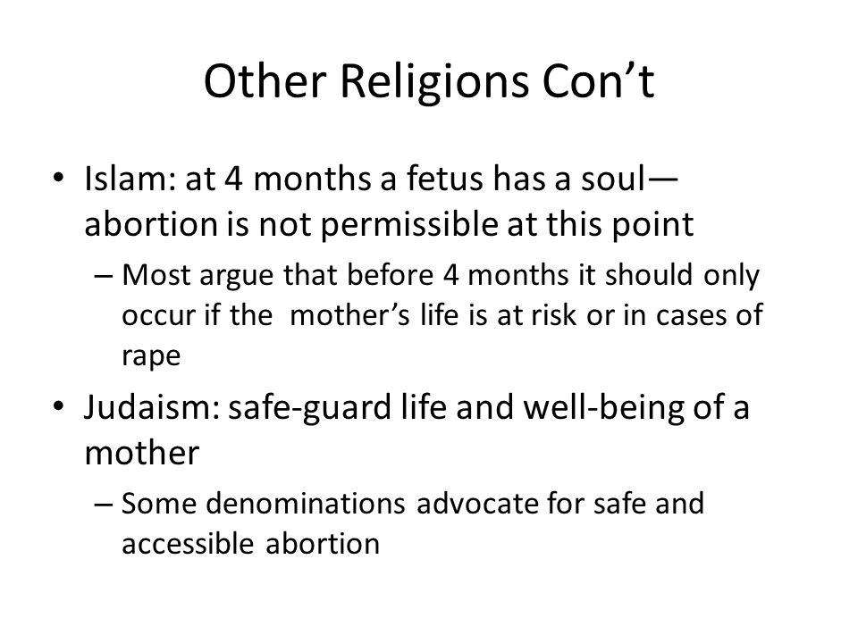 Other Religions Con't Islam: at 4 months a fetus has a soul—abortion is not permissible at this point.