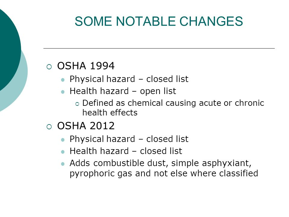 SOME NOTABLE CHANGES OSHA 1994 OSHA 2012 Physical hazard – closed list