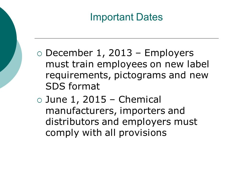 Important Dates December 1, 2013 – Employers must train employees on new label requirements, pictograms and new SDS format.