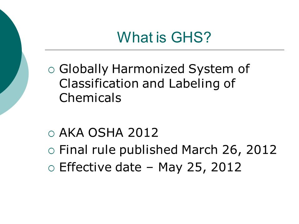 What is GHS Globally Harmonized System of Classification and Labeling of Chemicals. AKA OSHA 2012.