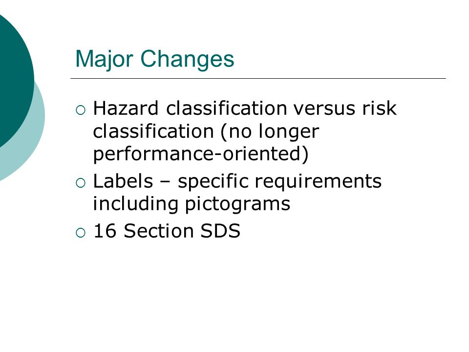 Major Changes Hazard classification versus risk classification (no longer performance-oriented) Labels – specific requirements including pictograms.