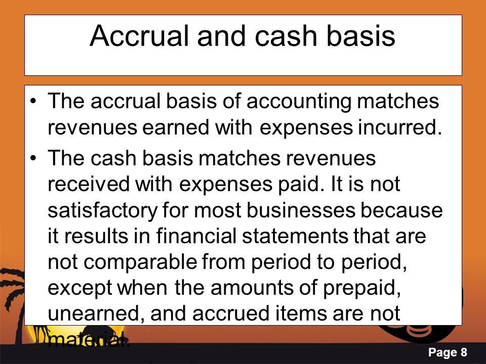 Accrual and cash basis The accrual basis of accounting matches revenues earned with expenses incurred.