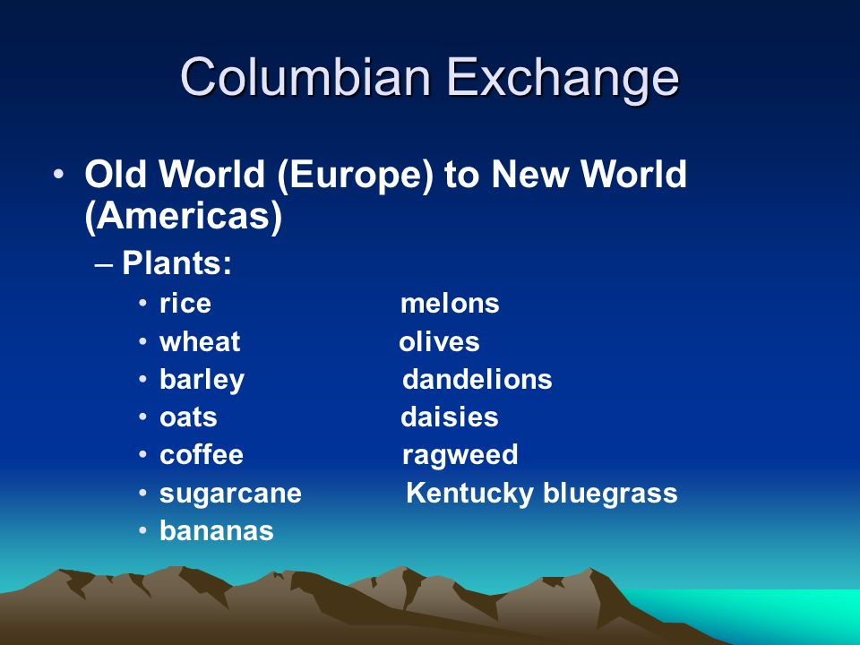 Columbian Exchange Old World (Europe) to New World (Americas) Plants: