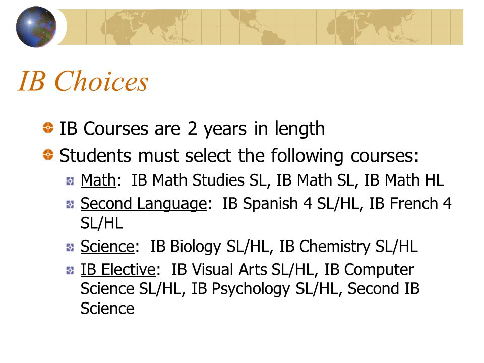 IB Choices IB Courses are 2 years in length