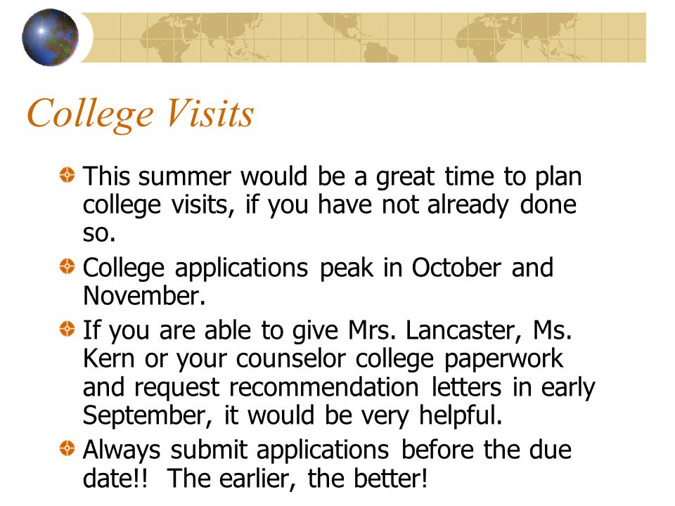 College Visits This summer would be a great time to plan college visits, if you have not already done so.
