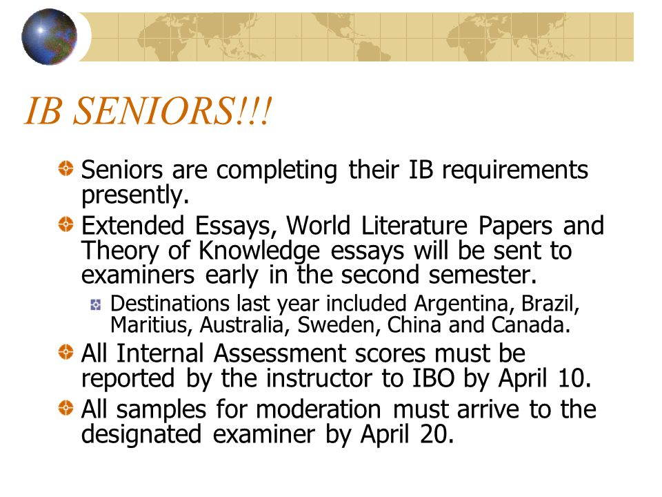IB SENIORS!!! Seniors are completing their IB requirements presently.
