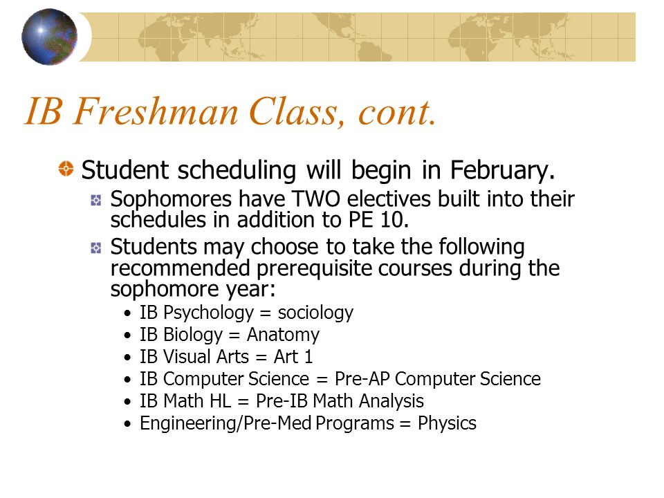 IB Freshman Class, cont. Student scheduling will begin in February.