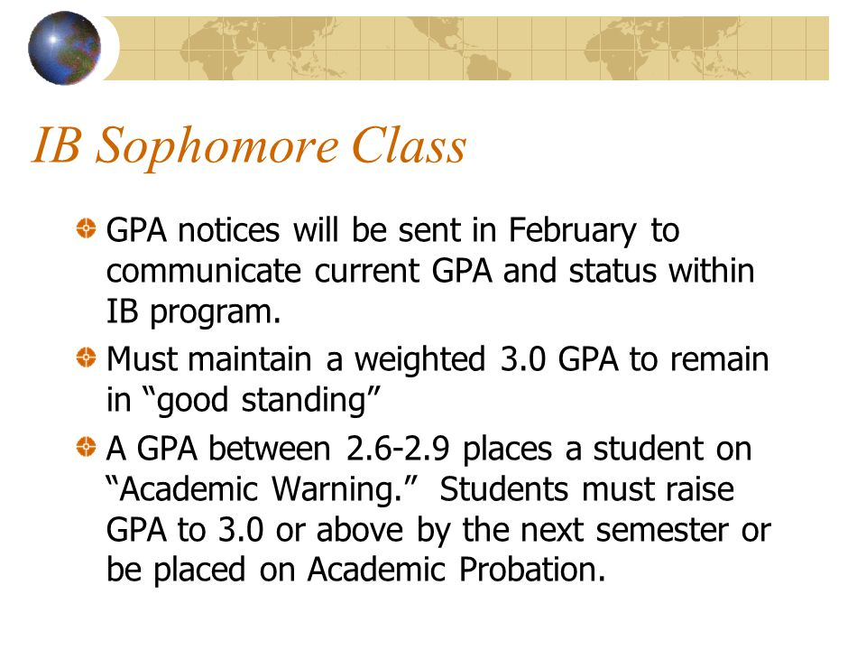 IB Sophomore Class GPA notices will be sent in February to communicate current GPA and status within IB program.