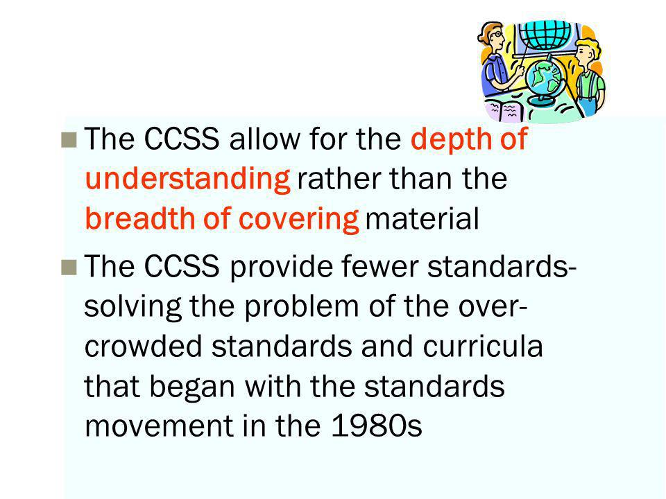 The CCSS allow for the depth of understanding rather than the breadth of covering material