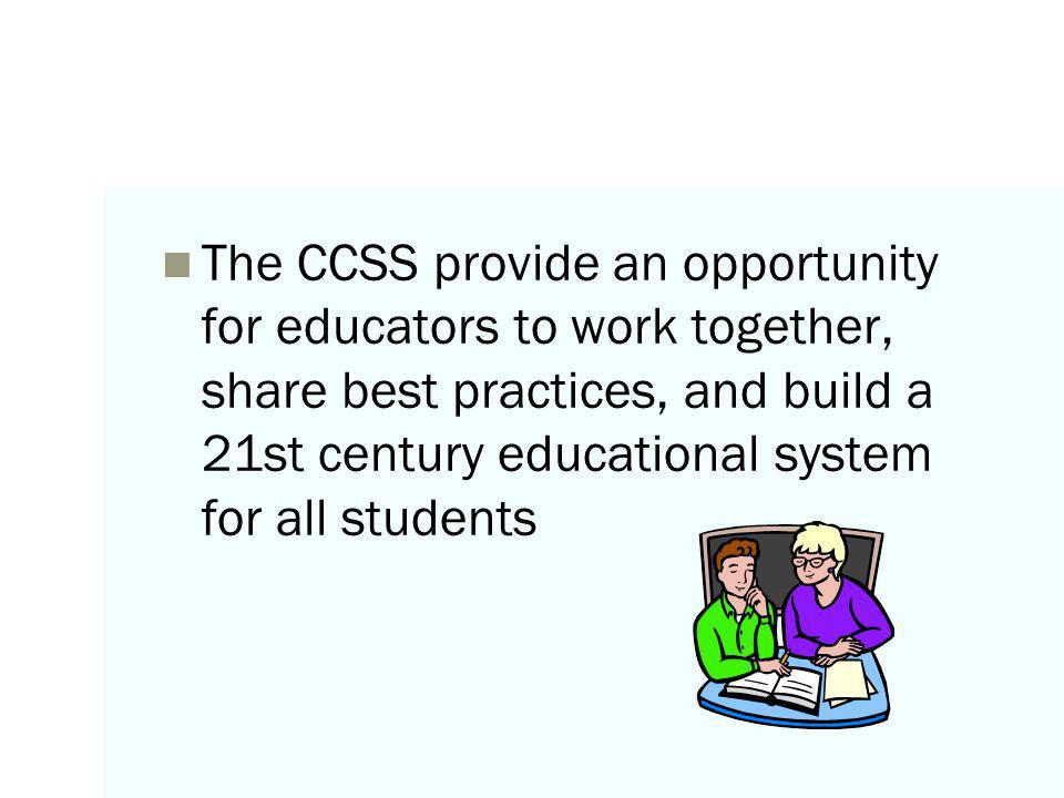The CCSS provide an opportunity for educators to work together, share best practices, and build a 21st century educational system for all students